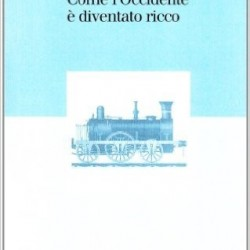 COME L'OCCIDENTE E' DIVENTATO RICCO